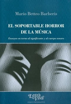 El soportable horror de la música - Mario Betteo Barberis