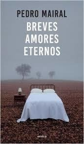 BREVES AMORES ETERNOS - Pedro Mairal - Emecé