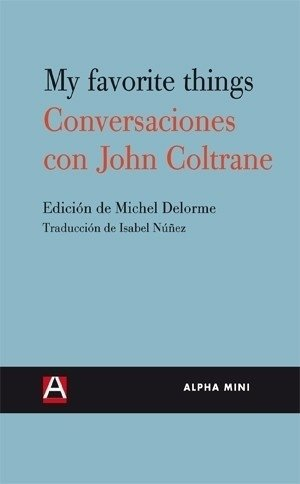 My favorite things. John Coltrane, entrevistas - Michel Delorme - Alpha Decay