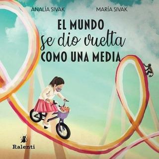 El mundo se dio la vuelta como una media - Analía Sivak / María Sivak - Ralenti