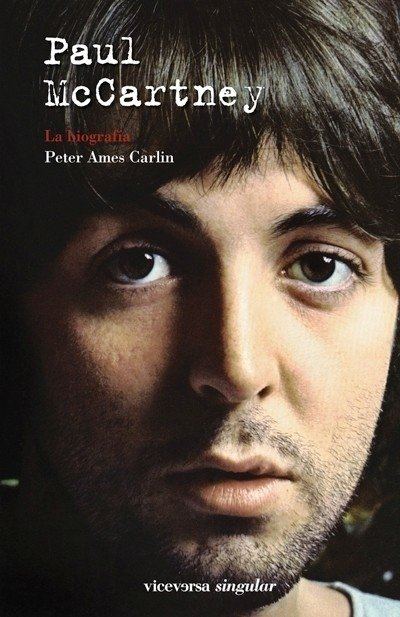 Paul McCartney, la biografía - Peter Ames Carlin - Viceversa