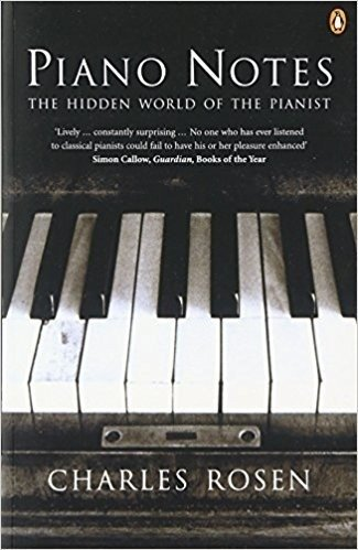 Piano notes, the hidden world of the pianist - Charles Rosen - Penguin