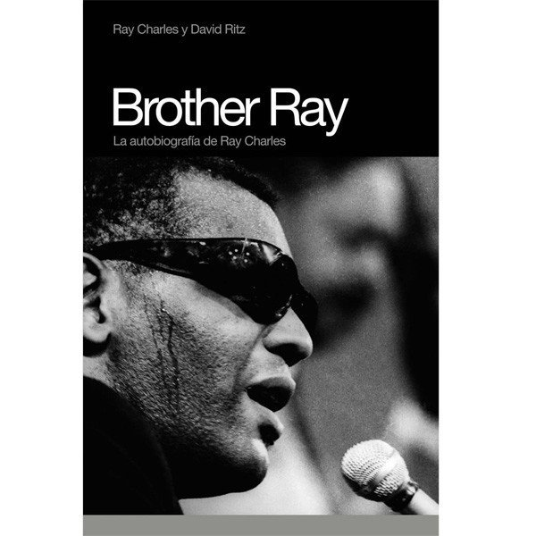 Brother Ray, la autobiografía de Ray Charles -  Ray Charles/David Ritz