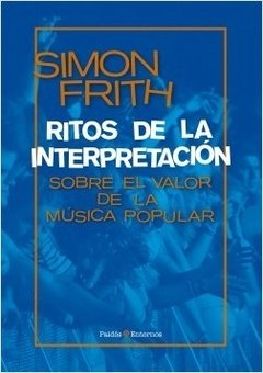 Ritos de la interpretación - Simon Frith - Paidós