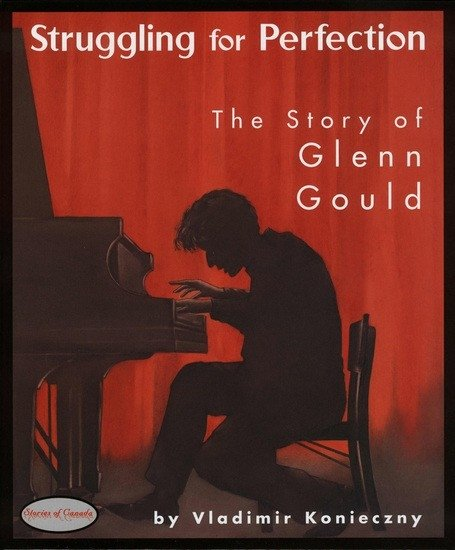 Struggling for perfection, the story of Glenn Gould - Vladimir Konieczny