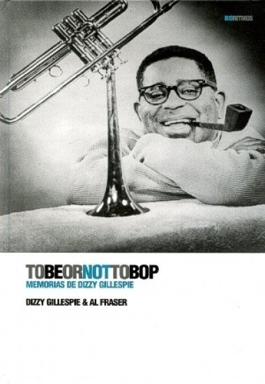To be or not to bop, memorias de Dizzy Gillespie - Dizzy Gillespie y Al Fraser