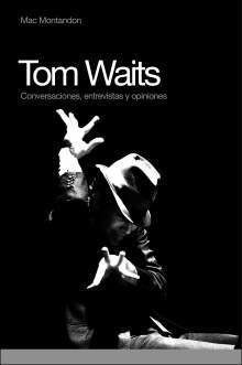 Tom waits. Conversaciones, entrevistas y opiniones - Mac Montadon - Global Rhytm Press