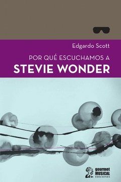 POR QUÉ ESCUCHAMOS A STEVIE WONDER - Edgardo Scott - Gourmet Musical