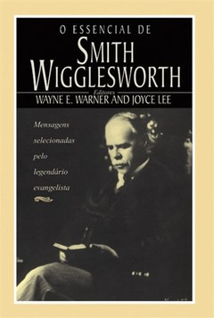 O Essencial de Smith Wigglesworth