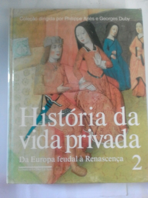 História  da vida privada Philippe  aries  e Georges Dugy vol 2