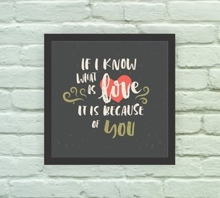 Quadro Decorativo If I know what is Love - Arte e Cores