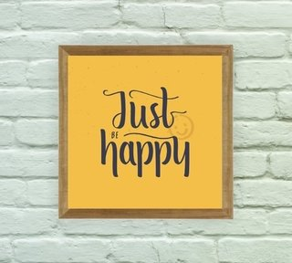 Quadro Decorativo Just Be Happy na internet