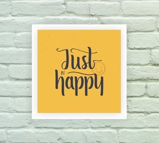 Quadro Decorativo Just Be Happy - Arte e Cores