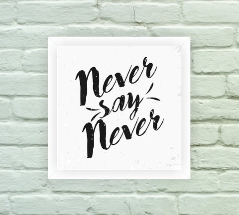Quadro Decorativo Never Say Never