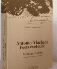 Antonio Machado /Poeta en el exilio - Monique Alonso