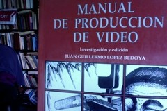 Manual de producción de video - Juan Guillermo López Bedoya
