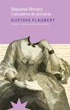 FLAUBERT, GUSTAVE - Madame Bovary - Costumbres de provincia