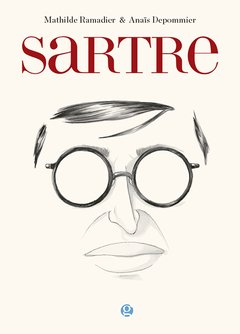 RAMADIER, MATHILDE & DEPOMMIER, ANAIS - Sartre. Existencia y libertades