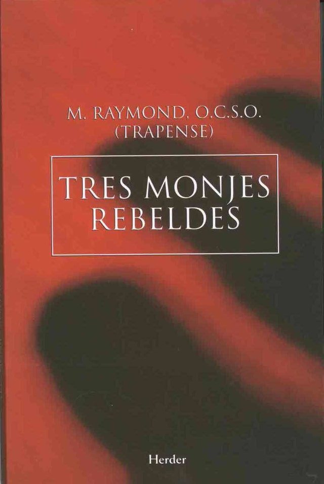 Tres Monjes Rebeldes - M. Raymond O.c.s.o. - comprar online