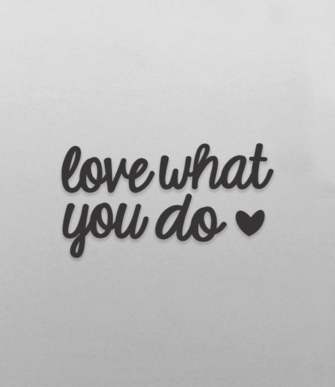Love What You Do (acrílico) - comprar online