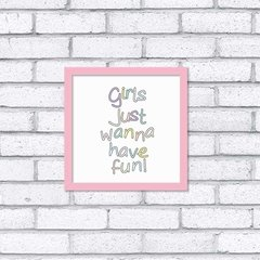 Quadro Girls Just Wanna Have Fun - comprar online