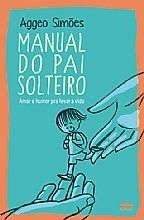 manual do pai solteiro - aggeo simoes
