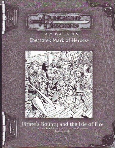 Pirate's Bounty and the Isle of Fire (Dungeons & Dragon Campaigns, Eberron: Mark of Heroes) Paperback – 2005