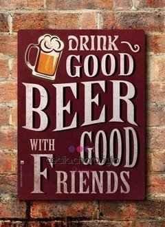 Chapa rústica Drink good beer with good friends