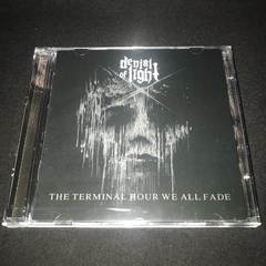 Denial of Light - The Terminal Hour We All Fade CD