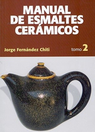 Manual de Esmáltes Cerámicos: Tomo 2