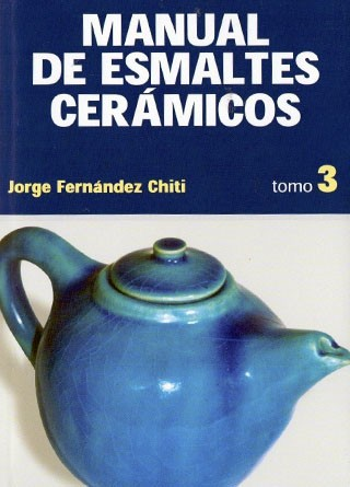 Manual de Esmáltes Cerámicos: Tomo 3