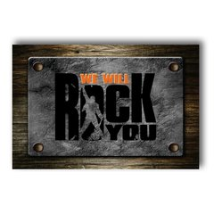 PLACA WE WILL ROCK YOU