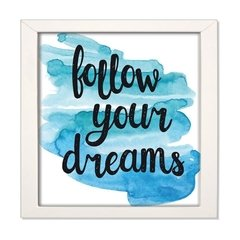 QUADRO FRASE FOLLOW YOUR DREAMS
