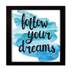 QUADRO FRASE FOLLOW YOUR DREAMS na internet