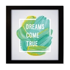 QUADRO FRASE DREAMS COME TRUE