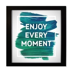 QUADRO FRASE ENJOY EVERY MOMENT