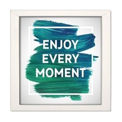 QUADRO FRASE ENJOY EVERY MOMENT na internet