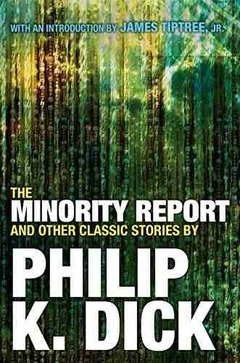 The Minority Report And Other Classic Stories Phillip K Dick