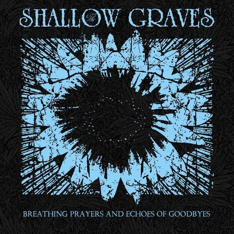 Shallow Graves, The - Breathing Prayers And Echoes Of Goodbyes (CD)