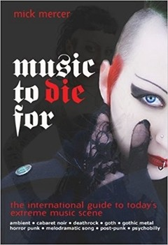 Music to Die For: The International Guide to Today's Extreme Music Scene BY MICK MERCER (LIVRO)