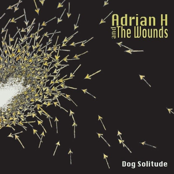 Adrian H And The Wounds - Dog Solitude