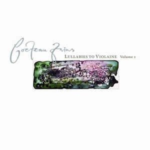 Cocteau Twins ?- Lullabies To Violaine - Volume 1 (CD DUPLO)