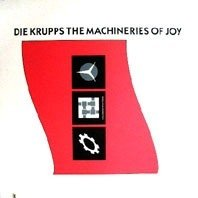 DIE KRUPPS - THE MACHINERIES OF JOY (12