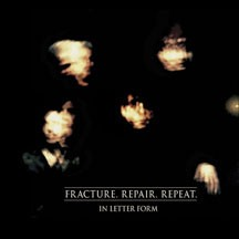 In Letter Form ?- Fracture.Repair.Repeat (vinil 2016)