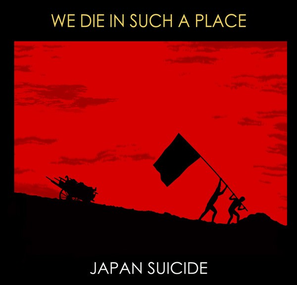JAPAN SUICIDE - WE DIE IN SUCH A PLACE (CD)