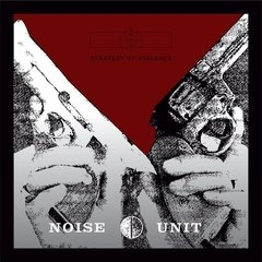 Noise Unit - Strategy of Violence (vinil)