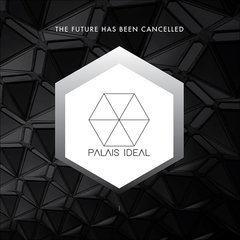 "PALAIS IDEAL - THE FUTURE HAS BEEN CANCELLED (10"" VINIL)"