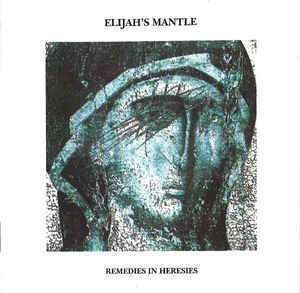 ELIJAH´S MANTLE - REMEDIES IN HERESIES (CD)