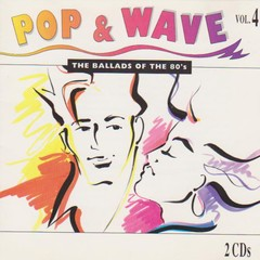 COMPILAÇÃO - Pop & Wave Vol. 4 - The Ballads Of The 80's (CD DUPLO)