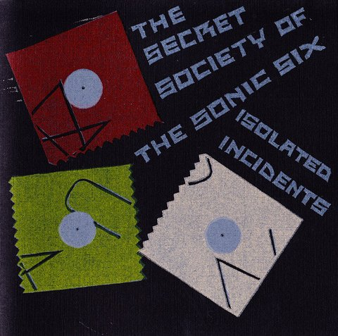 he Secret Society Of The Sonic Six ‎– Isolated Incidents (CD)